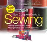 New Complete Guide to Sewing : Step-By-Step Techniques for Making Clothes and Home Accessories - Reader's Digest