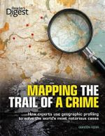 Mapping the Trail of a Crime : How Experts Use Geographic Profiling to Solve the World's Most Notorious Cases - Gordon Kerr