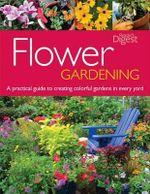 Flower Gardening : A Practical Guide to Creating Colorful Gardens in Every Yard - Julia Bawden-Davis