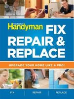 The Family Handyman Fix, Repair & Replace : Upgrade Your Home Like a Pro! - Readers Digest Association