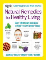 Natural Remedies for Healthy Living : Over 1000 Smart Solutions to Help You Live Better Today - Reader's Digest
