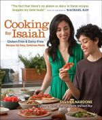 Cooking for Isaiah : Gluten-Free & Dairy-Free Recipes for Easy, Delicious Meals - Silvana Nardone