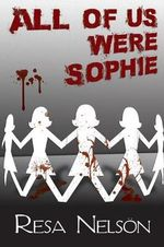 All of Us Were Sophie - Resa Nelson