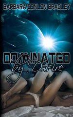 Dominated by Desire - Barbara Donlon Bradley