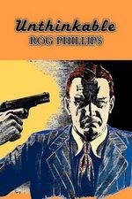 Unthinkable - Rog Phillips