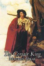 The Corsair King - Maurus J Kai