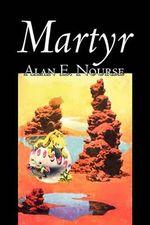 Martyr - Alan E Nourse