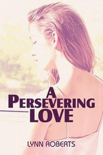 A Persevering Love - Lynn Roberts