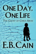 One Day, One Life : The Ghost of Child Abuse - E B Cain