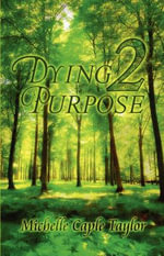 Dying 2 Purpose - Michelle Caple Taylor
