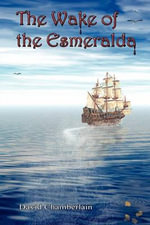 The Wake of the Esmeralda - David Keith Chamberlain