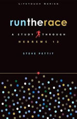 Run the Race : A Study Through Hebrews 12 - Steve Pettit