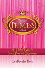 The Official Princess Handbook : A Little Girl's Guide to Beauty, Poise and Righteousness - Lisa Delmedico Harris