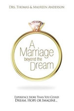 A Marriage Beyond the Dream : Experience More Than You Could Dream, Hope, or Imagine - Dr Maureen Anderson