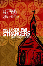Mistaken for Strangers : A Book About Church, Culture, and the Fight for Our Identity - Stefan Junaeus