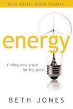 Energy : Finding New Grace for the Pace - Beth Jones