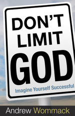 Don't Limit God : Imagine Yourself Successful - Andrew Wommack