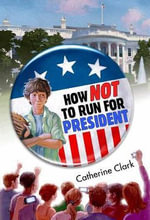 How Not to Run for President - Catherine Clark