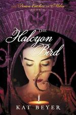 The Demon Catchers of Milan #2 : The Halcyon Bird - Kat Beyer