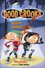 Good Crooks : Missing Monkey Book one - Mary Amato