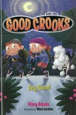 Good Crooks : Dog Gone! Book two - Mary Amato