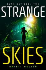 Strange Skies : Burn Out Book Two - Kristi Helvig