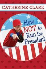 How Not to Run for President - Catherine Clark