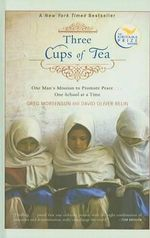 Three Cups of Tea : One Man's Mission to Promote Peace... One School at a Time - Greg Mortenson