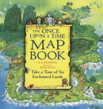The Once Upon a Time Map Book : Take a Tour of Six Enchanted Lands - B G Hennessy