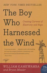 The Boy Who Harnessed the Wind : Creating Currents of Electricity and Hope - William Kamkwamba