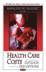 Health Care Costs : Outlook and Options :  Outlook and Options - Raymond W. Inhurst
