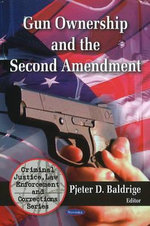 Gun Ownership and the Second Amendment : Criminal Justice, Law Enforcement and Corrections