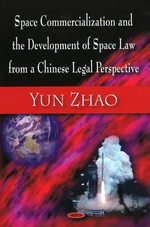 Space Commercialization and the Development of Space Law from a Chinese Legal Perspective : The Struggle to Control Airspace from the Wright B... - Yun Zhao