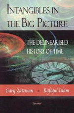 Intangibles in the Big Picture : The Delinearised History of Time - Gary M. Zatzman