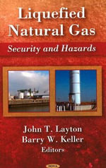 Liquefied Natural Gas : Security and Hazards : One American in Ten Tells the Other Nine How to Vo... - John T. Layton