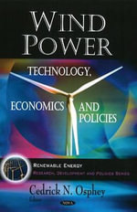 Wind Power : Technology, Economics and Policies :  Technology, Economics and Policies - Cedrick N. Osphey