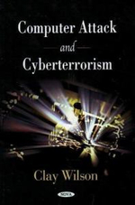 Computer Attack and Cyberterrorism - Clay Wilson