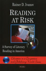 Reading at Risk : A Survey of Literary Reading in America - Rainer D. Ivanov