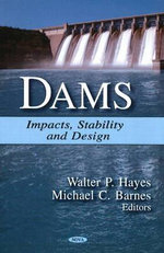 Dams : Impacts, Stability and Design :  Impacts, Stability and Design - Walter P. Hayes
