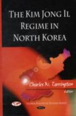 The Kim Jong Il Regime in North Korea : Global Political Studies