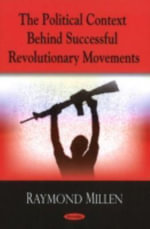 The Political Context Behind Successful Revolutionary Movements - Raymond Millen