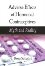 Adverse Effects of Hormonal Contraceptives : Myth and Reality :  Myth and Reality - Rosa Sabatini