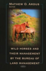 Wild Horses and their Management by the Bureau of Land Management - Mathew O. Ardus