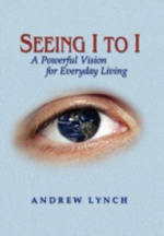 Seeing I to I : A Powerful Vision for Everyday Living - Andrew Lynch