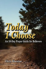 Today I Choose-An 18 Day Prayer Guide for Believers - Christopher Blanton