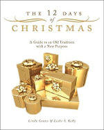 The 12 Days of Christmas : A Guide to an Old Tradition with a New Purpose - Linda Coates