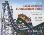 America's Top Roller Coasters & Amusement Parks : A Guide for Those Who Ride Them and Tips for Those Who Fear Them - Pete Trabucco