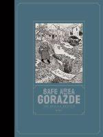 Safe Area Gorazde : The Special Edition - Joe Sacco