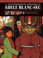 Extraordinary Adventures of Adele Blanc-Sec : Mad Scientist/A Dusting of Mummies v. 2 - Jacques Tardi