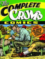 The Complete Crumb Comics Volume One : The Early Years of Bitter Struggle - Robert R Crumb